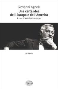 Copertina del libro Una certa idea dell'Europa e dell'America di Giovanni Agnelli