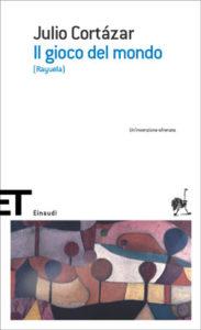 Copertina del libro Il gioco del mondo di Julio Cortázar