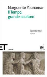 Copertina del libro Il Tempo, grande scultore di Marguerite Yourcenar