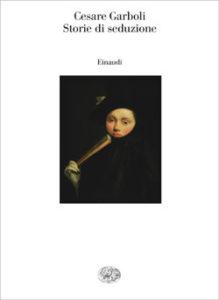 Copertina del libro Storie di seduzione di Cesare Garboli