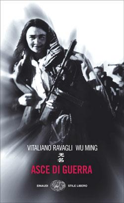 Copertina del libro Asce di guerra di Wu Ming, Vitaliano Ravagli