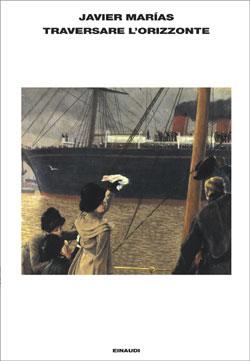 Copertina del libro Traversare l'orizzonte di Javier Marías