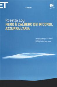 Copertina del libro Nero è l'albero dei ricordi, azzurra l'aria di Rosetta Loy