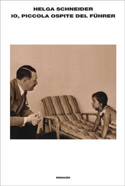 Copertina del libro Io, piccola ospite del Führer di Helga Schneider