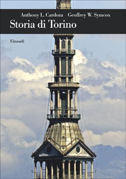 Copertina del libro Storia di Torino di Geoffrey W. Symcox, Anthony L. Cardoza