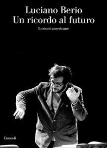 Copertina del libro Un ricordo al futuro di Luciano Berio