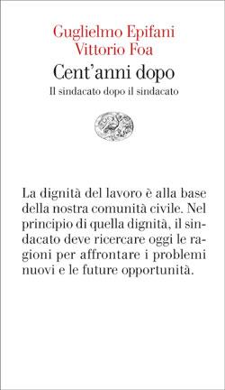 Copertina del libro Cent'anni dopo di Vittorio Foa, Guglielmo Epifani