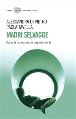 Copertina del libro Madri selvagge di Alessandra Di Pietro, Paola Tavella