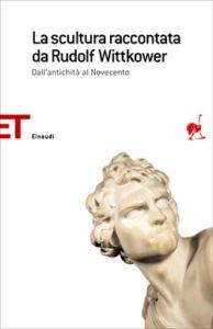 Copertina del libro La scultura raccontata da Rudolf Wittkower di Rudolf Wittkower