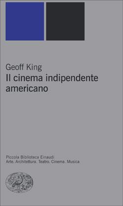 Copertina del libro Il cinema indipendente americano di Geoff King