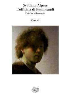 Copertina del libro L'officina di Rembrandt di Svetlana Alpers