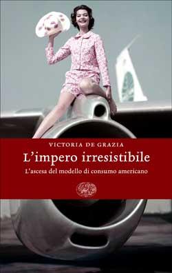 Copertina del libro L'impero irresistibile di Victoria de Grazia