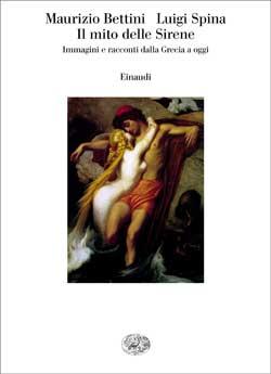 Copertina del libro Il mito delle Sirene di Maurizio Bettini, Luigi Spina