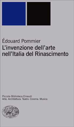 Copertina del libro L'invenzione dell'arte nell'Italia del Rinascimento di Édouard Pommier
