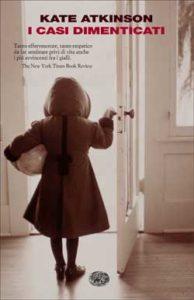 Copertina del libro I casi dimenticati di Kate Atkinson