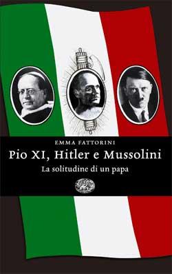 Copertina del libro Pio XI, Hitler e Mussolini di Emma Fattorini