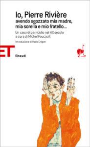 Copertina del libro Io, Pierre Rivière, avendo sgozzato  mia madre, mia sorella e mio fratello… di Pierre Riviere