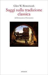 Copertina del libro Saggi sulla tradizione classica di Glen W. Bowersock