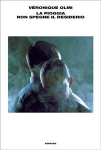 Copertina del libro La pioggia non spegne il desiderio di Véronique Olmi