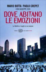 Copertina del libro Dove abitano le emozioni di Paolo Crepet, Mario Botta, Giuseppe Zois
