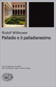Copertina del libro Palladio e il palladianesimo di Rudolf Wittkower