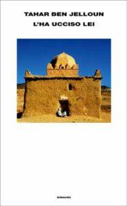 Copertina del libro L'ha ucciso lei di Tahar Ben Jelloun