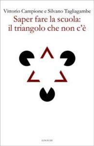 Copertina del libro Saper fare la scuola: il triangolo che non c'è di Vittorio Campione, Silvano Tagliagambe