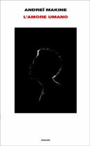 Copertina del libro L'amore umano di Andreï Makine
