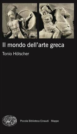 Copertina del libro Il mondo dell'arte greca di Tonio Hölscher