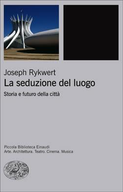 Copertina del libro La seduzione del luogo di Joseph Rykwert