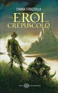 Copertina del libro Gli eroi del crepuscolo di Chiara Strazzulla