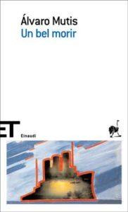 Copertina del libro Un bel morir di Álvaro Mutis