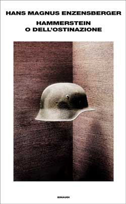 Copertina del libro Hammerstein o dell'ostinazione di Hans Magnus Enzensberger