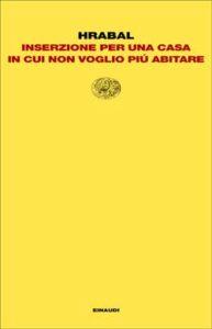 Copertina del libro Inserzione per una casa in cui non voglio piú abitare di Bohumil Hrabal