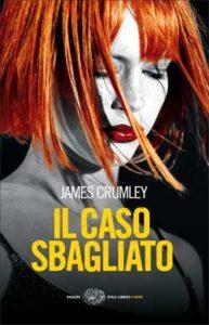 Copertina del libro Il caso sbagliato di James Crumley