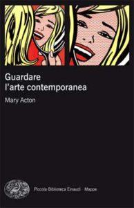Copertina del libro Guardare l'arte contemporanea di Mary Acton