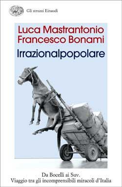 Copertina del libro Irrazionalpopolare di Luca Mastrantonio, Francesco Bonami