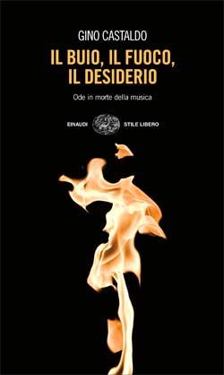 Copertina del libro Il buio, il fuoco, il desiderio di Gino Castaldo