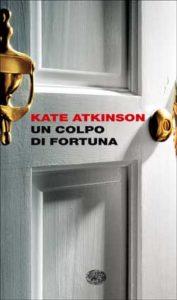 Copertina del libro Un colpo di fortuna di Kate Atkinson