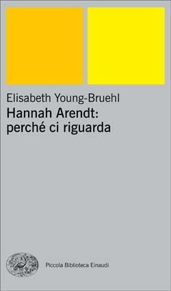 Copertina del libro Hannah Arendt: perché ci riguarda di Elisabeth Young-Bruehl