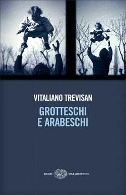 Copertina del libro Grotteschi e Arabeschi di Vitaliano Trevisan