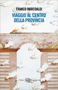 Copertina del libro Viaggio al centro della provincia di Franco Marcoaldi