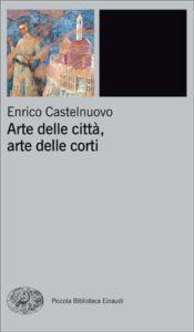 Copertina del libro Arte delle città, arte delle corti di Enrico Castelnuovo