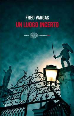 Copertina del libro Un luogo incerto di Fred Vargas