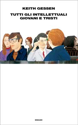 Copertina del libro Tutti gli intellettuali giovani e tristi di Keith Gessen
