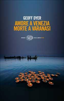 Copertina del libro Amore a Venezia. Morte a Varanasi di Geoff Dyer