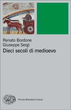 Copertina del libro Dieci secoli di Medioevo di Renato Bordone, Giuseppe Sergi