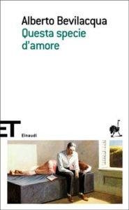 Copertina del libro Questa specie d'amore di Alberto Bevilacqua