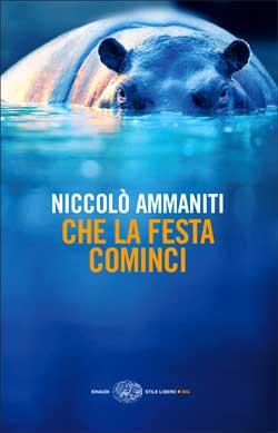 Copertina del libro Che la festa cominci di Niccolò Ammaniti