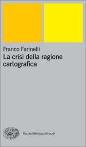 Copertina del libro La crisi della ragione cartografica di Franco Farinelli